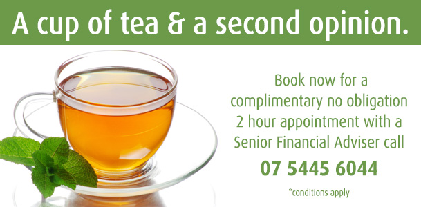 A cup of tea & a second opinion.  Book now for a complimentary no obligation 2 hour appointment with a Senior Financial Adviser call 07 5445 6044